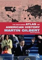 The Routledge Atlas of American History ebook by Martin Gilbert