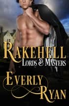 Rakehell - Lords & Masters, #1 ebook by Everly Ryan