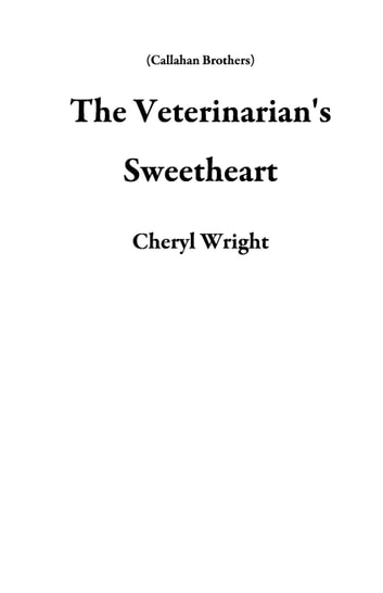 The Veterinarian's Sweetheart - Callahan Brothers ebook by Cheryl Wright