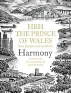 Harmony: A New Way of Looking at Our World ebook by H.R.H. Prince of Wales, Tony Juniper, Ian Skelly