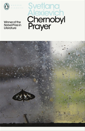 Chernobyl Prayer - Voices from Chernobyl ebook by Svetlana Alexievich