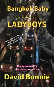 Bangkok Baby - The Inside Story of Ladyboys - The acclaimed TV documentary series ebook by David Bonnie