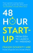 48-Hour Start-up: From idea to launch in 1 weekend ebook by Fraser Doherty MBE