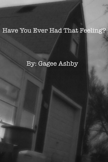 Have You Ever Had That Feeling? ebook by Gagee Ashby