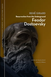 Resurrection from the Underground: Feodor Dostoevsky ebook by René Girard,James Williams