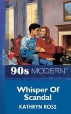 Whisper Of Scandal (Mills & Boon Vintage 90s Modern) ebook by Kathryn Ross