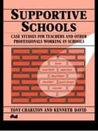 Supportive Schools ebook by Tony Charlton,Kenneth David