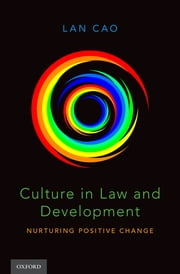 Culture in Law and Development - Nurturing Positive Change ebook by Lan Cao