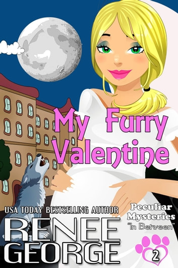 My Furry Valentine - Peculiar Mysteries, #2 ebook by Renee George
