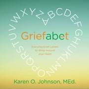 Griefabet - Every Day Grief Letters to Wrap Around Your Heart ebook by Karen O. Johnson,Ryan Mansfield