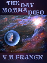 The Day Momma Died: Growing Beyond the Fear of Death ebook by V. M. Franck