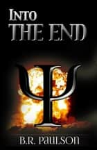 Into the End - Into the End, #1 ebook by B.R. Paulson