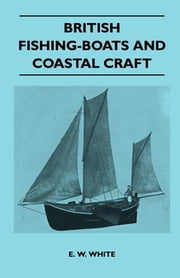 British Fishing-Boats and Coastal Craft ebook by E. W. White