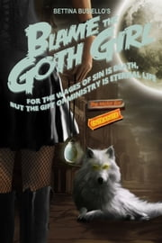 Blame The Goth Girl Vol. 3: For the Wages of Sin is Death, But the Gift of Ministry is Eternal Life ebook by Bettina Busiello