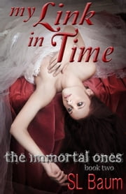 My Link in Time (The Immortal Ones - Book Two) ebook by S.L. Baum