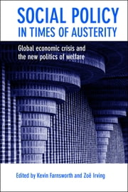 Social policy in times of austerity - Global economic crisis and the new politics of welfare ebook by Kevin Farnsworth,Irving, Zoë