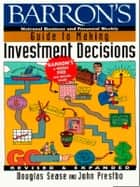 Barron's Guide to Making Investment Decisions ebook by Douglas Sease,John A. Prestbo
