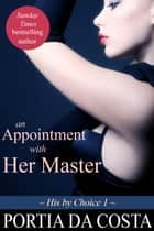 An Appointment with Her Master - His by Choice, #1 ebook by Portia Da Costa