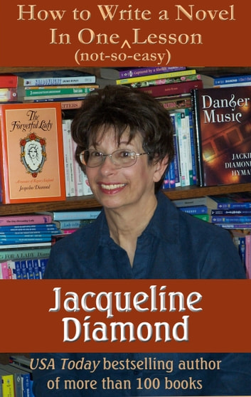 How to Write a Novel in One (Not-so-easy) Lesson ebook by Jacqueline Diamond