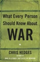 What Every Person Should Know About War ebook by Chris Hedges