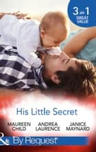 His Little Secret: Double the Trouble (Billionaires and Babies, Book 44) / His Lover's Little Secret (Billionaires and Babies, Book 45) / Baby for Keeps (Billionaires and Babies, Book 47) (Mills & Boon By Request) ebook by Maureen Child, Andrea Laurence, Janice Maynard