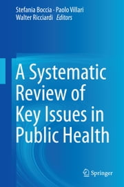 A Systematic Review of Key Issues in Public Health ebook by Stefania Boccia,Paolo Villari,Walter Ricciardi