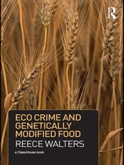 Eco Crime and Genetically Modified Food ebook by Reece Walters