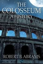 The Colosseum: A History ebook by