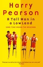 A Tall Man In A Low Land - Some Time Among the Belgians ebook by Harry Pearson