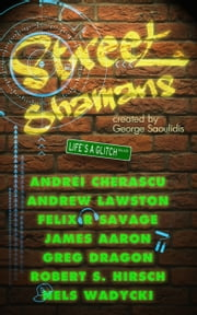 Street Shamans ebook by George Saoulidis,Andrei Cherascu,Andrew Lawston,Felix R. Savage,James Aaron,Greg Dragon,Robert S. Hirsch,Nels Wadycki