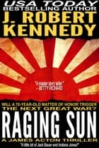 Raging Sun ebook by J. Robert Kennedy
