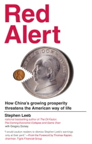 Red Alert: How China's Growing Prosperity Threatens the American Way of Life - How China's Growing Prosperity Threatens the American Way of Life ebook by Stephen Leeb, Gregory Dorsey