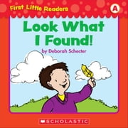 First Little Readers: Look What I Found! (Level A) ebook by Schecter, Deborah