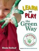Learn and Play the Green Way - Fun Activities with Reusable Materials ebook by Rhoda Redleaf