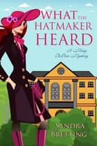 What the Hatmaker Heard ebook by Sandra Bretting