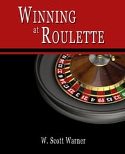 Winning at Roulette! ebook by W. Scott Warner
