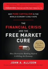 The Financial Crisis and the Free Market Cure: Why Pure Capitalism is the World Economy's Only Hope ebook by John A. Allison