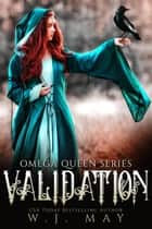 Validation - Omega Queen Series, #6 ebook by W.J. May