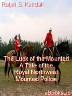 The Luck of the Mounted ebook by Ralph S. Kendall