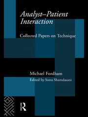 Analyst-Patient Interaction - Collected Papers on Technique ebook by Michael Fordham,Sonu Shamdasani