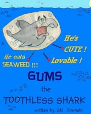 GUMS the TOOTHLESS SHARK ebook by Ski Zawaski