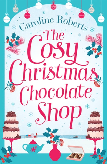 The Cosy Christmas Chocolate Shop: The perfect, feel good romantic comedy to curl up with this Christmas! ebook by Caroline Roberts