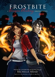 Frostbite - A Graphic Novel ebook by Richelle Mead, Emma Vieceli, Leigh Dragoon