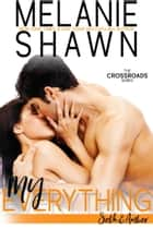 My Everything - Seth & Amber ebook by Melanie Shawn