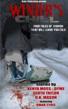 Winter's Chill ebook by Kenya Moss-Dyme,sentu taylor,DK Mason,Omar Tyree
