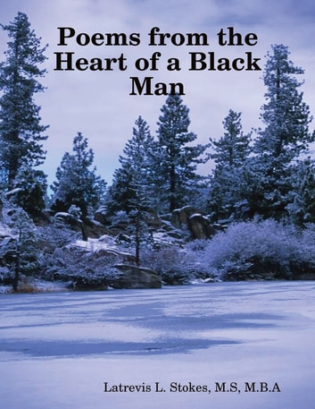 Poems from the Heart of a Black Man ebook by Latrevis L. Stokes, M.S, M.B.A