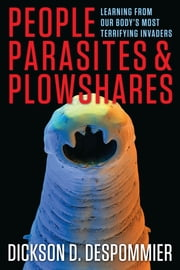 People, Parasites, and Plowshares - Learning From Our Body's Most Terrifying Invaders ebook by Dickson D. Despommier,William C. Campbell