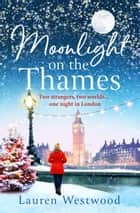 Moonlight on the Thames - a heartwarming and emotional Christmas love story to curl up with ebook by Lauren Westwood