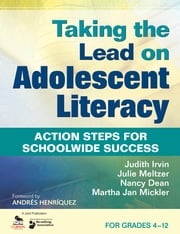 Taking the Lead on Adolescent Literacy - Action Steps for Schoolwide Success ebook by Judith L. Irvin,Julie Meltzer,Nancy D. Dean,Martha J. (Jan) Mickler