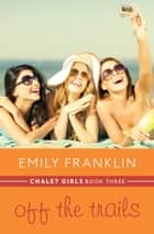 Off the Trails ebook by Emily Franklin